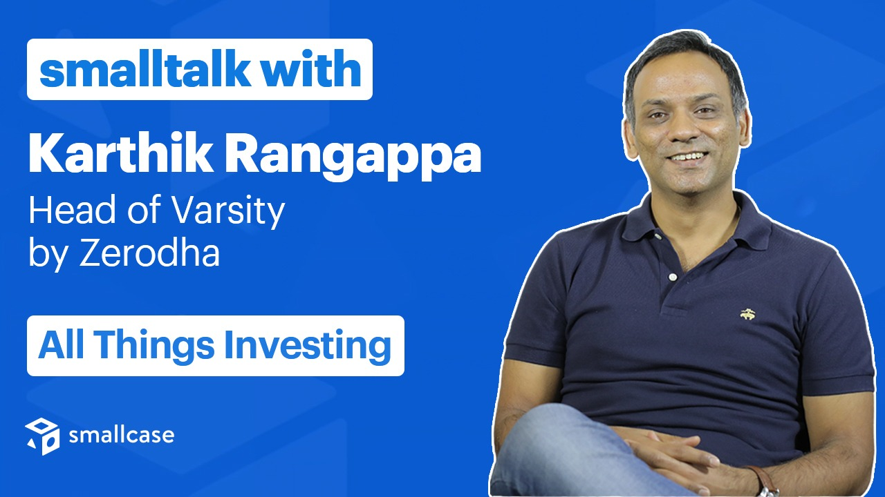 smalltalk with Karthik Rangappa, Head of Zerodha Varsity